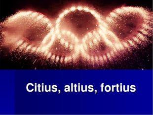 Сitius, altius, fortius