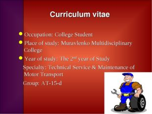 Curriculum vitae Occupation: College Student Place of study: Muravlenko Multi