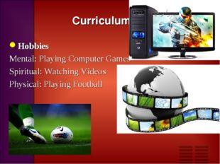 Curriculum vitae Hobbies Mental: Playing Computer Games Spiritual: Watching V