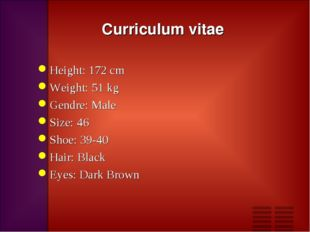 Curriculum vitae Height: 172 cm Weight: 51 kg Gendre: Male Size: 46 Shoe: 39-
