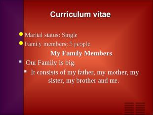 Curriculum vitae Marital status: Single Family members: 5 people My Family Me