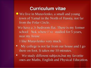 Curriculum vitae We live in Muravlenko, a small and young town of Yamal in th