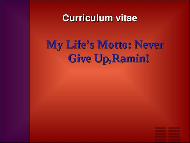 Curriculum vitae . My Life's Motto: Never Give Up,Ramin!