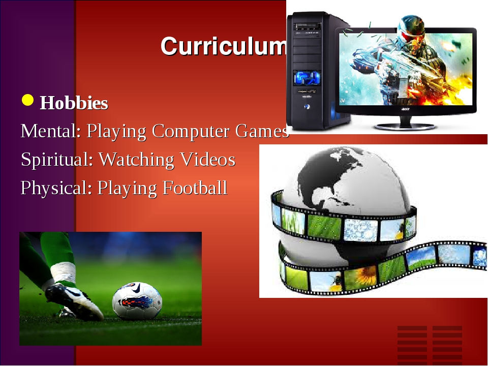 Curriculum vitae Hobbies Mental: Playing Computer Games Spiritual: Watching V...