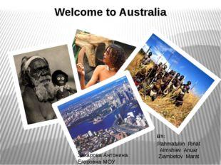 Welcome to Australia BY: Rahmatullin Rinat Aimshiev Anuar Ziambetov Marat Зах