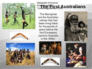 The First Australians The Aborigines are the Australian natives that had been