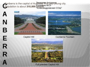 Canberra is the capital of Australia. It is very young city. Population is ab