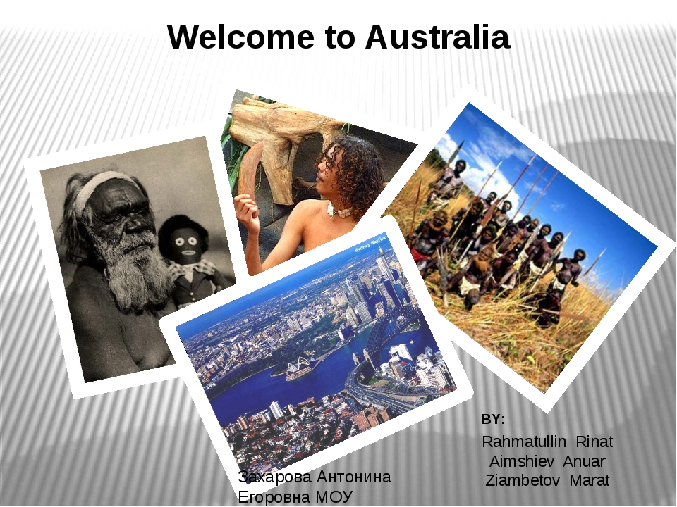 Welcome to Australia BY: Rahmatullin Rinat Aimshiev Anuar Ziambetov Marat Зах...