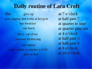 Daily routine of Lara Croft She at 7 o'clock at half past 7 at quarter to nin