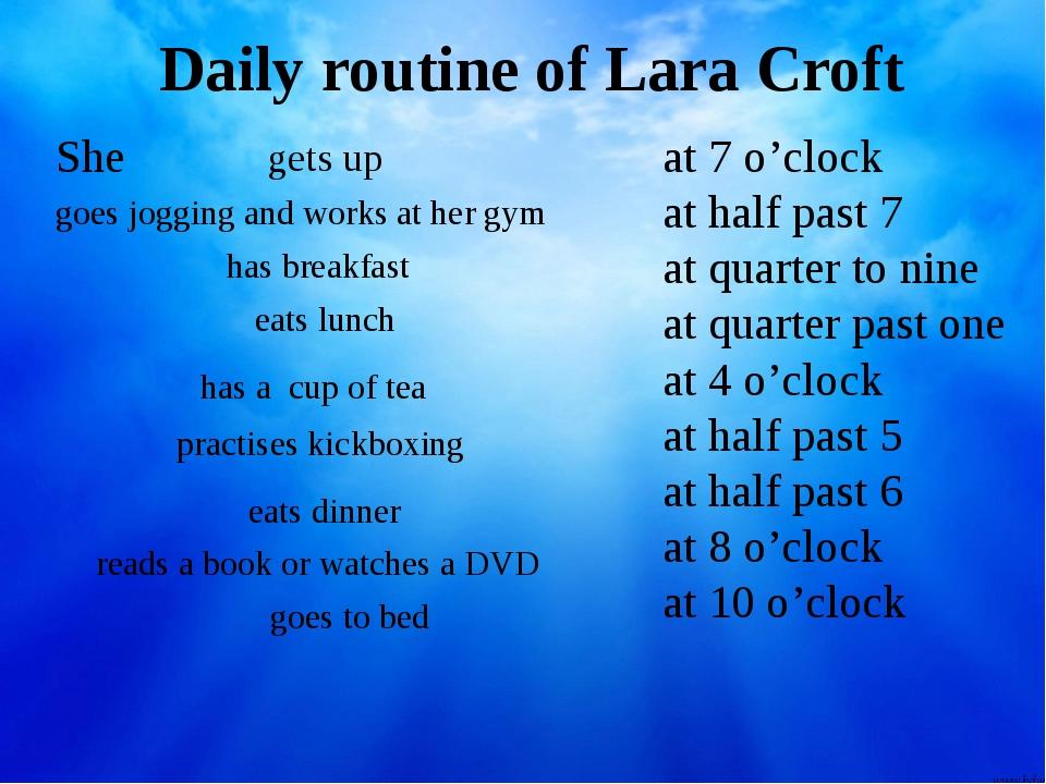 Daily routine of Lara Croft She at 7 o'clock at half past 7 at quarter to nin...