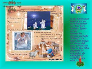 """In der Adventszeit bereiten wir uns auf Weihnachten vor. Das Wort «Advent"""" k"""