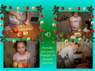 Besonders gern werden Bratäpfel im Backofen zubereitet.