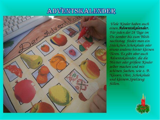Viele Kinder haben auch einen Adventskalender. Für jeden der 24 Tage im De-z...