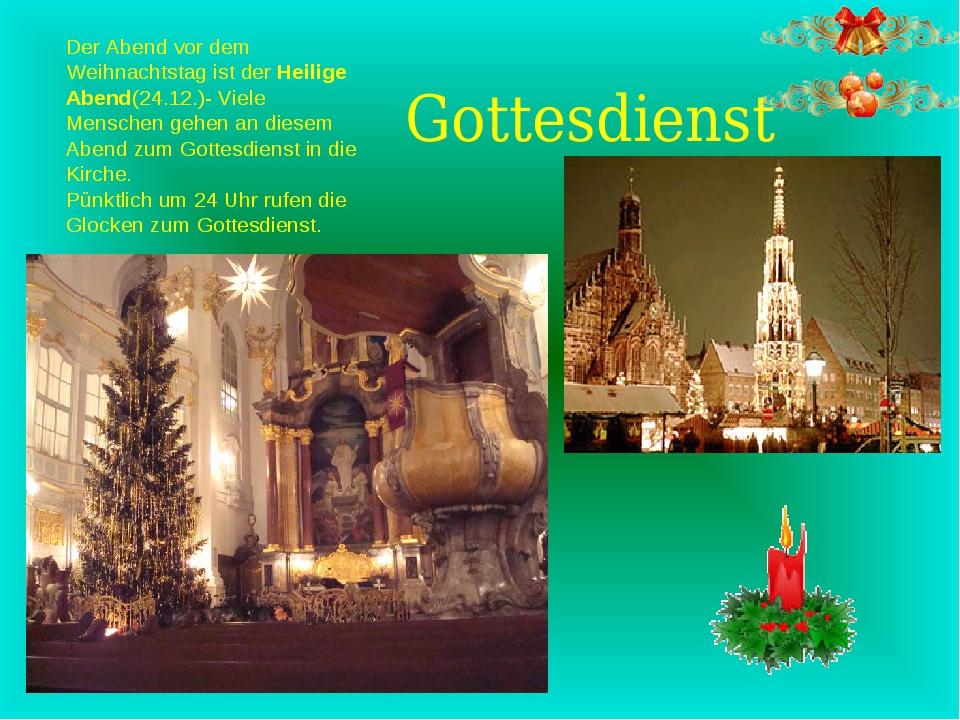 Der Abend vor dem Weihnachtstag ist der Heilige Abend(24.12.)- Viele Menschen...