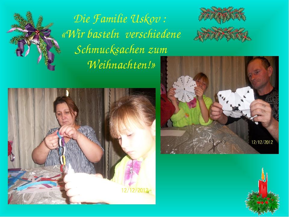 Die Familie Uskov : «Wir basteln verschiedene Schmucksachen zum Weihnachten!»