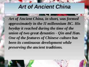 Art of Ancient China Art of Ancient China, in short, was formed approximately