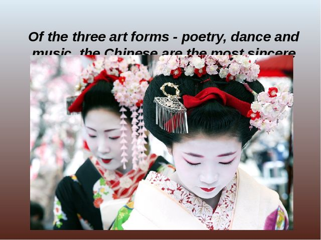 Of the three art forms - poetry, dance and music, the Chinese are the most s...