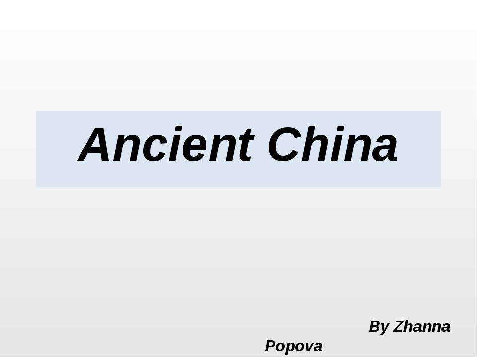 Ancient China By Zhanna Popova