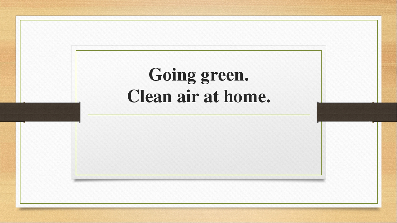 Going green. Clean air at home.