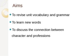 Aims To revise unit vocabulary and grammar To learn new words To discuss the