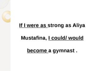 If I were as strong as Aliya Mustafina, I could/ would become a gymnast .