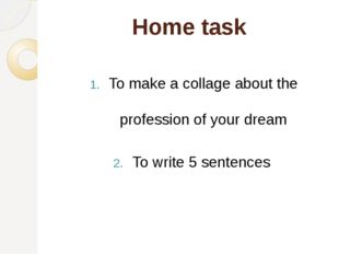 Home task To make a collage about the profession of your dream To write 5 sen