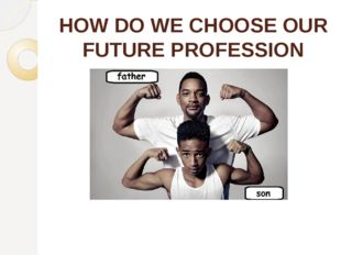 HOW DO WE CHOOSE OUR FUTURE PROFESSION follow in someone's footsteps
