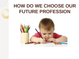 HOW DO WE CHOOSE OUR FUTURE PROFESSION influenced by hobby