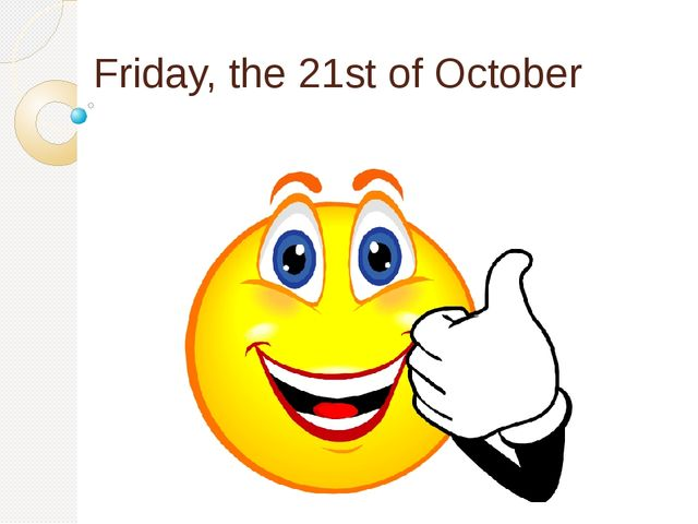 Friday, the 21st of October
