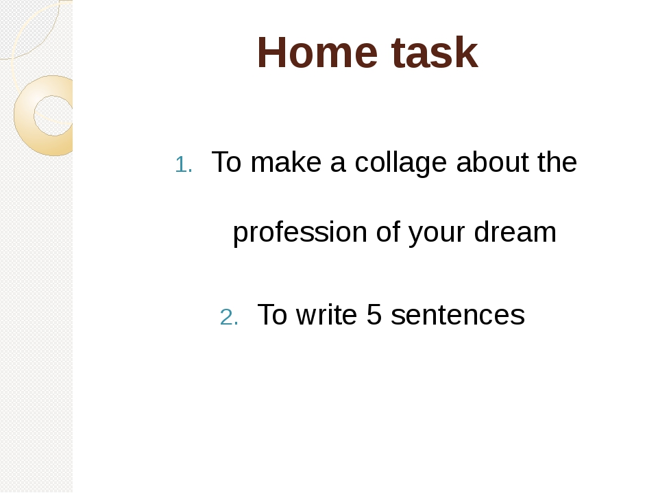 Home task To make a collage about the profession of your dream To write 5 sen...