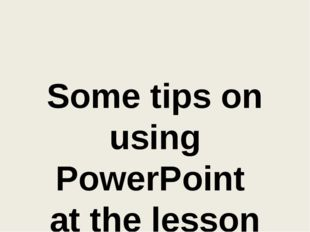 Some tips on using PowerPoint at the lesson