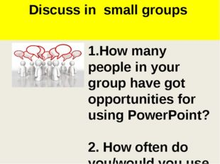 Discuss in small groups 1.How many people in your group have got opportunitie