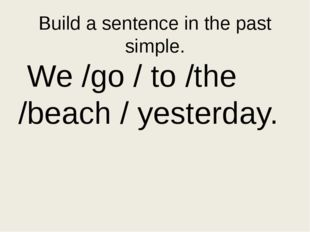 Put the words in the correct order in the past simple go/ the/ yesterday/beac