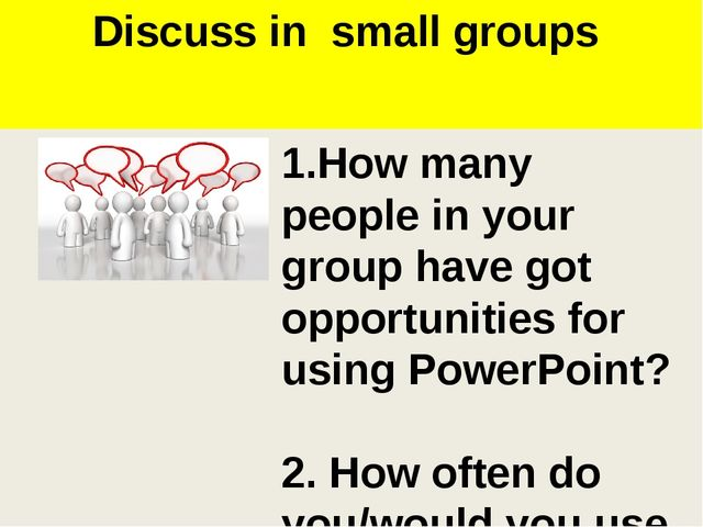 Discuss in small groups 1.How many people in your group have got opportunitie...