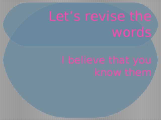 Let's revise the words I believe that you know them