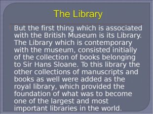 But the first thing which is associated with the British Museum is its Librar