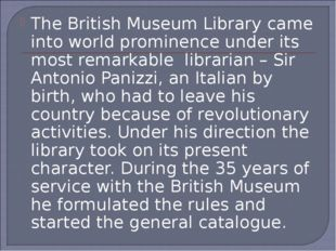 The British Museum Library came into world prominence under its most remarkab