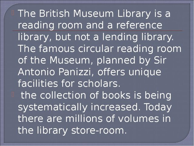 The British Museum Library is a reading room and a reference library, but not...