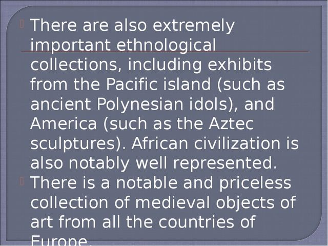 There are also extremely important ethnological collections, including exhibi...