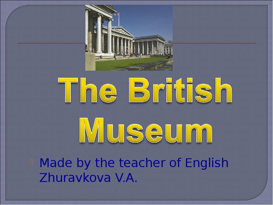 Made by the teacher of English Zhuravkova V.A.
