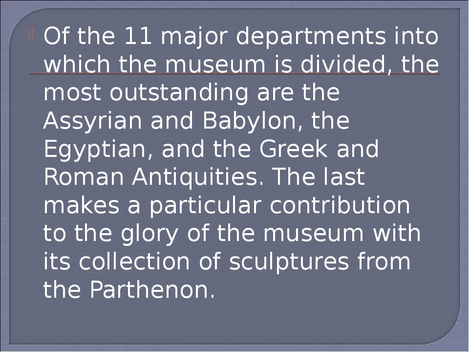 Of the 11 major departments into which the museum is divided, the most outsta...