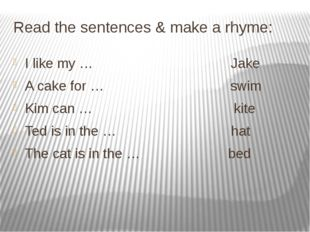 Проверьте свои ответы: I like my kite. A cake for Jake. Kim can swim. Ted is