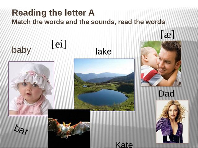 Reading the letter A Match the words and the sounds, read the words baby lake...