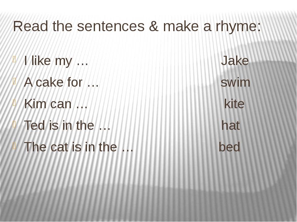 Проверьте свои ответы: I like my kite. A cake for Jake. Kim can swim. Ted is...