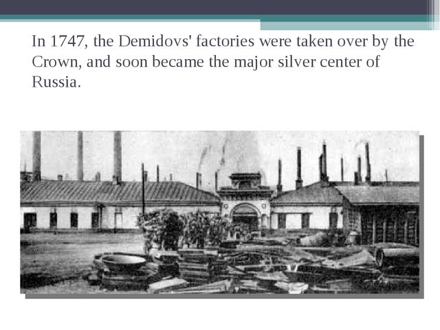 In 1747, the Demidovs' factories were taken over by the Crown, and soon becam...