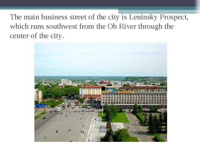 The main business street of the city is Leninsky Prospect, which runs southwe...