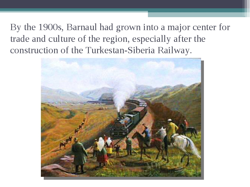 By the 1900s, Barnaul had grown into a major center for trade and culture of...