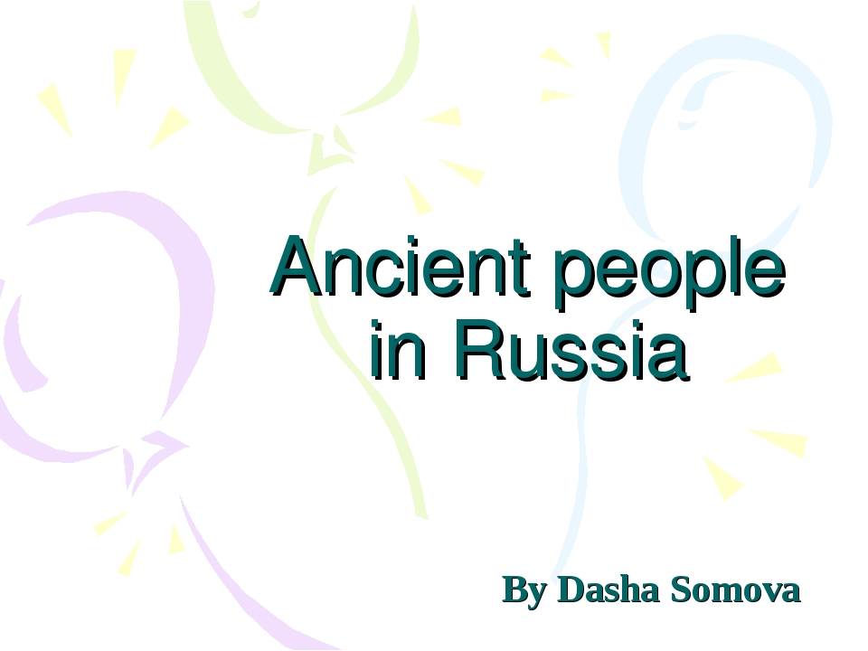 Ancient people in Russia By Dasha Somova