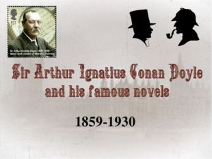 1859-1930 We' d like to tell you about famous British writer Sir Arthur  sɜː