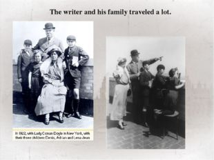 The writer and his family traveled a lot. Conan Doyle was happily married an